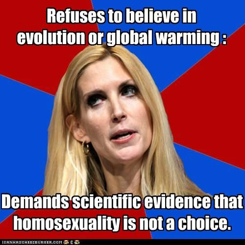 Anne Coulter - Why is she given a forum to speak and be heard by so many? Oh right, Fox News and their audience exists.