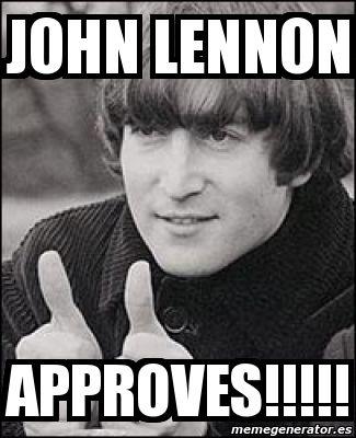 john lennon memes | John lennon APPROVES!!!!!