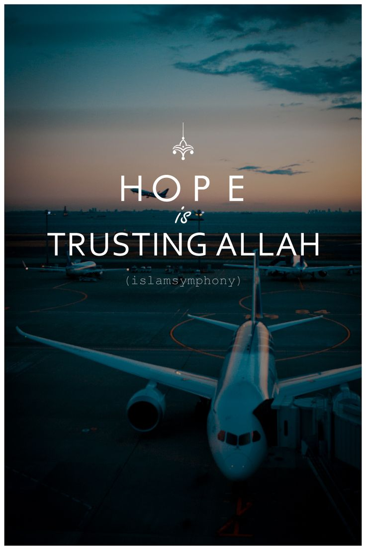 Hope is trusting Allah.