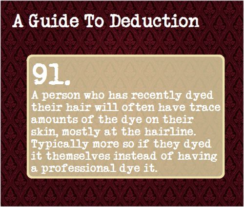 91: A person who has recently dyed their hair will often have trace amounts of the dye on their skin, mostly at the hairline. Typically more so if they dyed it themselves instead of having a professional dye it.