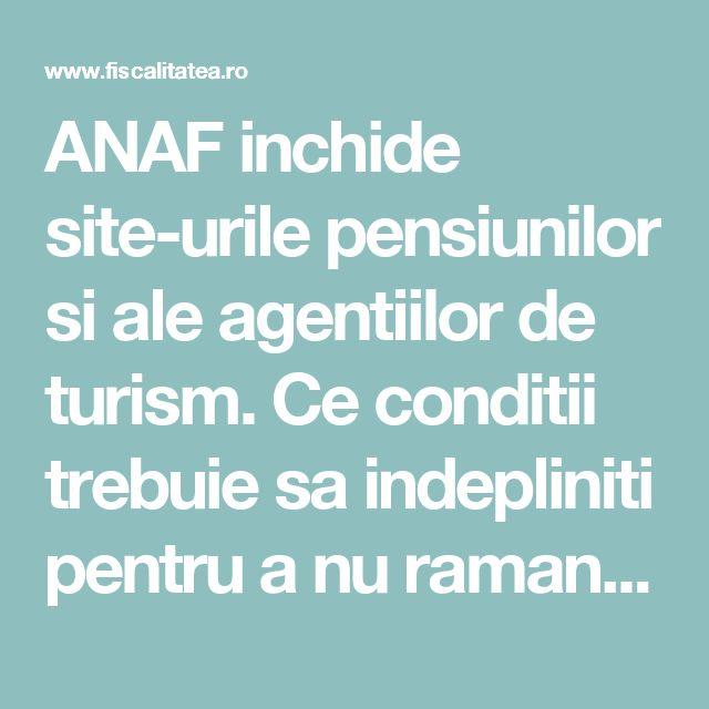 ANAF inchide site-urile pensiunilor si ale agentiilor de turism. Ce conditii trebuie sa indepliniti pentru a nu ramane fara site?