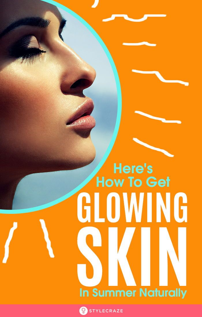 15 Tips To Get Glowing Skin In Summer Naturally Beauty Hacks That Actually Work Glowing Skin Proper Skin Care Routine