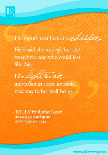 """""""His mouth met hers at a whisper..."""" Love quote from TRULY by Ruthie Knox debuting on Wattpad Sept. 3, 2013. Follow Ruthie on Wattpad to start reading: http://www.wattpad.com/user/RuthieKnox"""