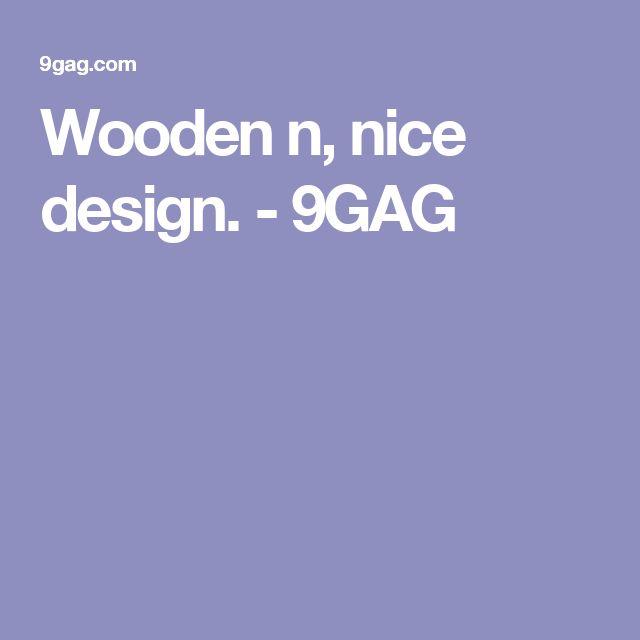 Wooden n, nice design. - 9GAG