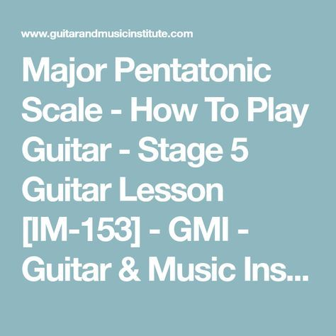 Major Pentatonic Scale - How To Play Guitar - Stage 5 Guitar Lesson [IM-153] - GMI - Guitar & Music Institute Online Guitar Lessons