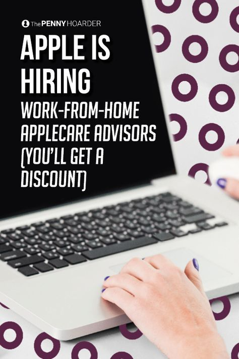 Apple is hiring work-from-home AppleCare Advisors -- and the sweet benefits include discounts on iPhones, iPads and Apple Watches.