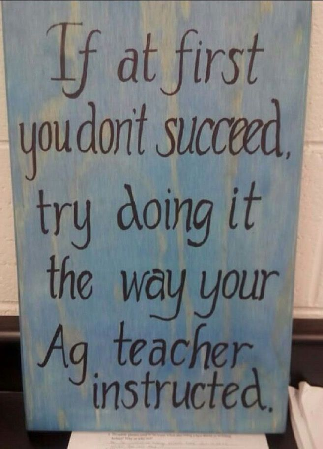 Posted by a friend and fellow Ag teacher. Words to live by. Phillip Gentry - www.OneLessThing.bet