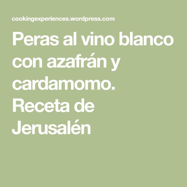 Peras al vino blanco con azafrán y cardamomo. Receta de Jerusalén