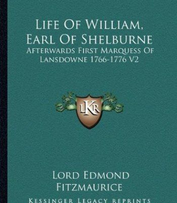 Life Of William, Earl Of Shelburne: Afterwards First Marquess Of Lansdowne 1766-1776 V2 PDF