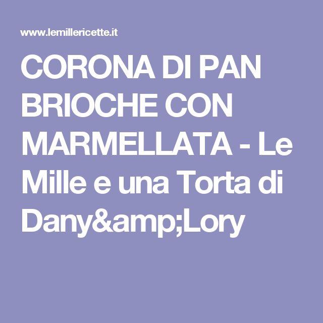 CORONA DI PAN BRIOCHE CON MARMELLATA - Le Mille e una Torta di Dany&Lory