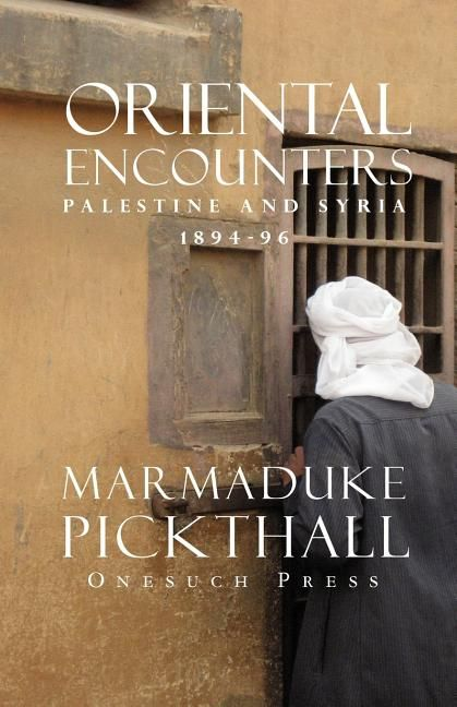 Oriental Encounters by Marmaduke Pickthall  In 1896 Marmaduke Pickthall arrived in Palestine and spent the next couple of years in native dress wandering the hinterlands. English expatriates were alarmed the young man had gone native, but Marmaduke was having the time of his life.He said When I read The Arabian Nights I see the daily life of Damascus, Jerusalem, Aleppo, Cairo, and the other cities as I found it in the early nineties of last century. What struck me, even in its decay and...
