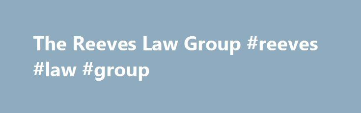 "The Reeves Law Group #reeves #law #group http://florida.nef2.com/the-reeves-law-group-reeves-law-group/  # The Reeves Law Group Los Angeles Attorney Makes Newsweek's Top 10 Trial LawyersMeet Derek Pakiz of The Reeves Law Group Veteran trial lawyer Derek Pakiz has added another accolade to his growing list of professional recognitions. The lead trial attorney at The Reeves Law Group is now featured as a Newsweek's Top 10 Trial Lawyers in the Country. ""To me, clients aren't simple statistics…"