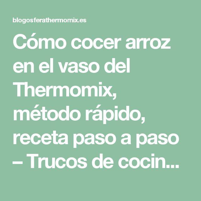 Cómo cocer arroz en el vaso del Thermomix, método rápido, receta paso a paso – Trucos de cocina Thermomix