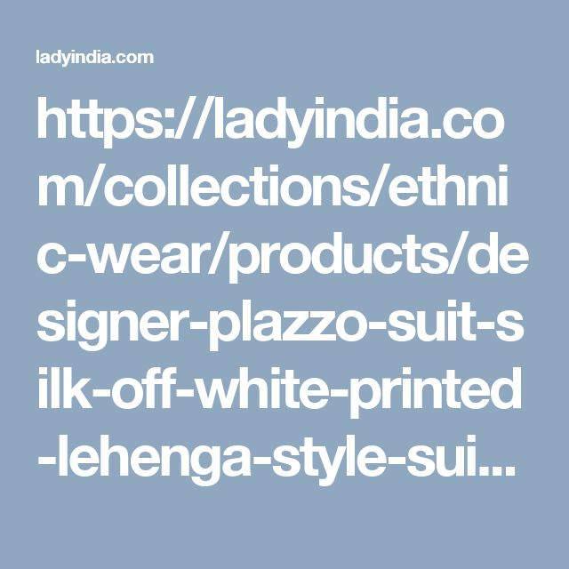 https://ladyindia.com/collections/ethnic-wear/products/designer-plazzo-suit-silk-off-white-printed-lehenga-style-suit-sf767-indowestern-dress-for-women