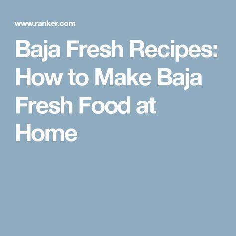 Baja Fresh Recipes: How to Make Baja Fresh Food at Home