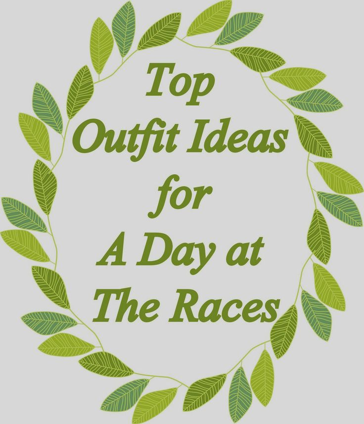 Top Outfit Ideas for A Day at The Races