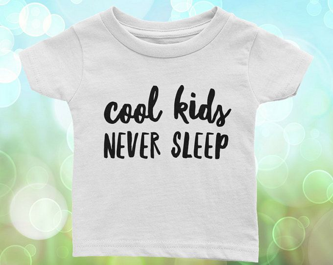 Have a baby that never sleeps? This Cool Kids Never sleeps shirt is a funny yet cruel reminder to mom and everyone else around. 10% off here http://eepurl.com/dkWgET