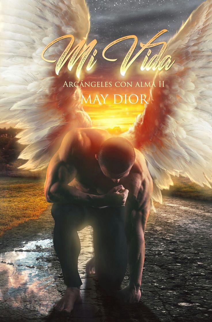 """""""Mi vida"""" Arcángeles con alma II  de May Dior. #literatura #bookcovers #love #angels"""