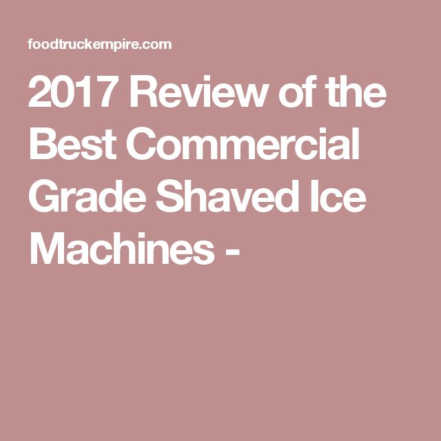 2017 Review of the Best Commercial Grade Shaved Ice Machines -