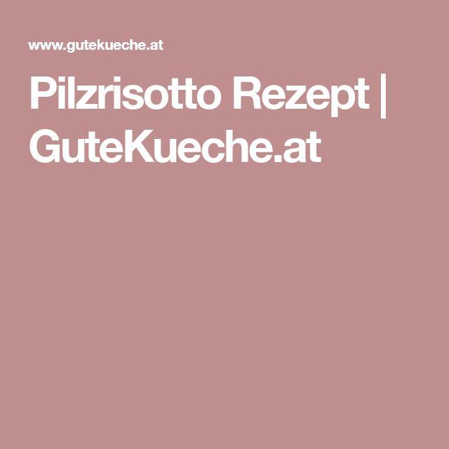 Pilzrisotto Rezept | GuteKueche.at
