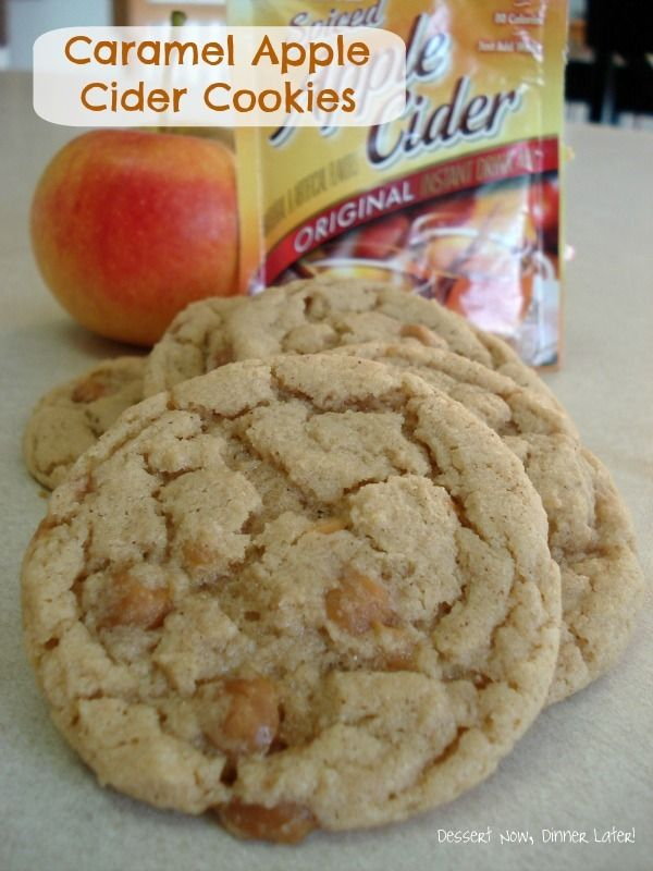 Dessert Now, Dinner Later! : Caramel Apple Cider Cookies