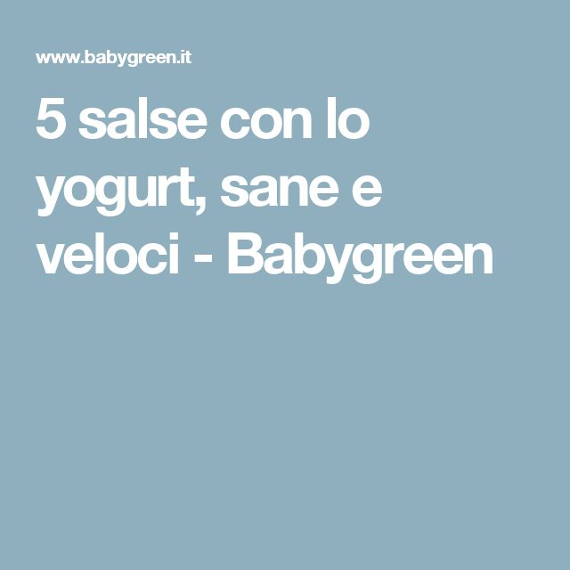 5 salse con lo yogurt, sane e veloci - Babygreen