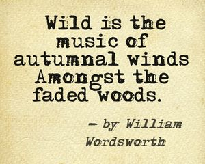 Wild is the music of autumnal winds Amongst the faded woods. - William Wordsworth #inspiration #quotes #love
