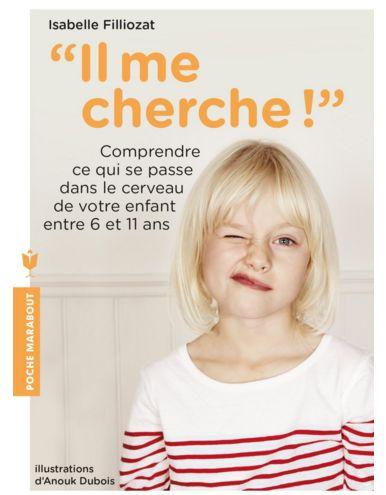 Il me cherche : un livre outil illustré d'Isabelle Filliozat avec des clés pour l'éducation positive des enfants entre 6 et 11 ans.