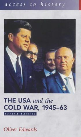 327.7304 EDW The USA and the Cold War 1945-63 This title takes account of recent historical research into the period, including up-to-date interpretations relating to the Cuban Missile Crisis. The major issues surrounding the origins of the Cold War and its subsequent escalation into a global power struggle between the United States and the Soviet Union, are examined through an accessible narrative and comprehensive selection of sources.