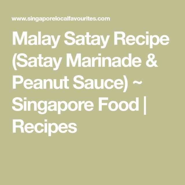 Malay Satay Recipe (Satay Marinade & Peanut Sauce) ~ Singapore Food   Recipes