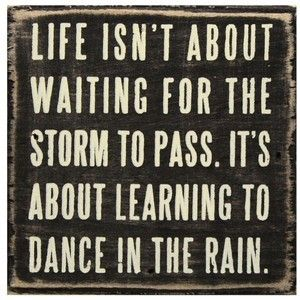 Quotes meaningful-quotes: Remember This, Life, Lets Dance, Rain Dance, So True, Storms, Learning, Favorite Quotes, Inspiration Quotes