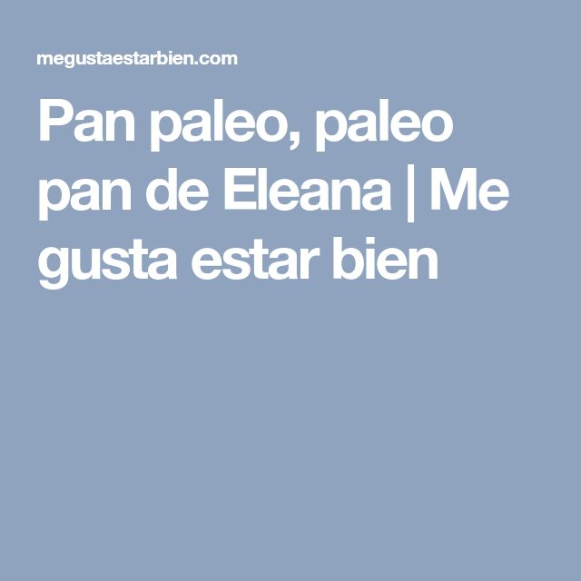 Pan paleo, paleo pan de Eleana | Me gusta estar bien