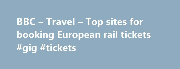 BBC – Travel – Top sites for booking European rail tickets #gig #tickets http://tickets.nef2.com/bbc-travel-top-sites-for-booking-european-rail-tickets-gig-tickets/  Top sites for booking European rail tickets By Sean O'Neill 20 February 2013 European countries are constantly improving their intercity rail networks and high-speed trains have slashed travel times around the continent. Spain alone has built 3,000km of track for trains travelling at speeds up to 300km/h. This spring, rail…