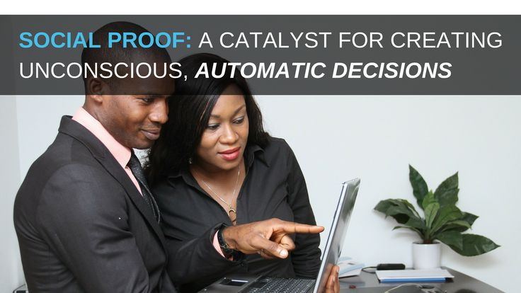 How to Use Social Proof as a Catalyst For Creating Unconscious, Automatic Decision Responses
