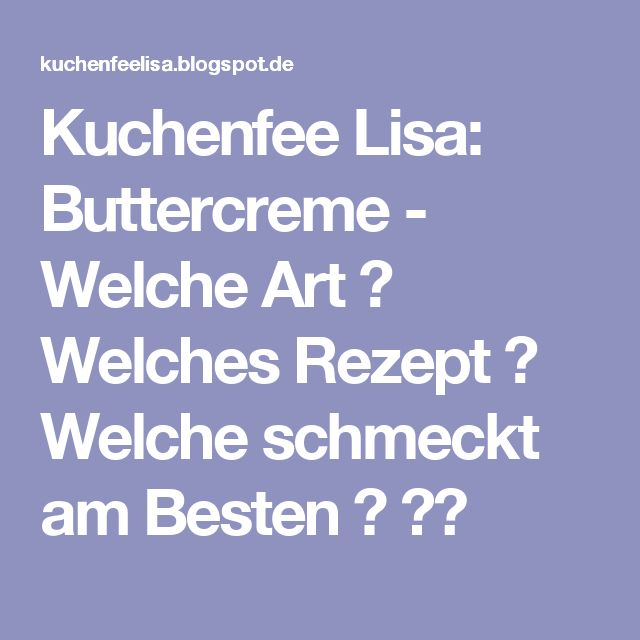 Kuchenfee Lisa: Buttercreme - Welche Art ? Welches Rezept ? Welche schmeckt am Besten ? ??