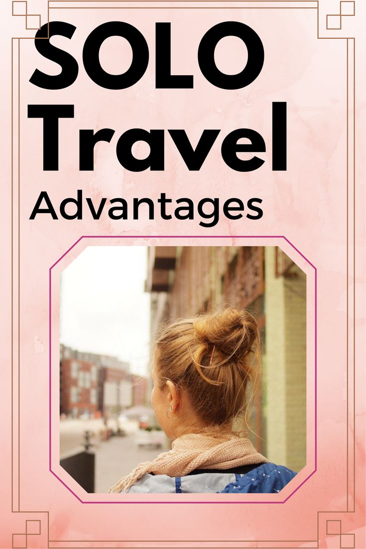 Solo travel advantages - why it is better to travel solo, what are some tips and tricks to meet new people, where to stay and much more