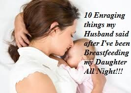 10 Enraging things my Husband said After I've Breastfeeding my Daughter All Night!!!