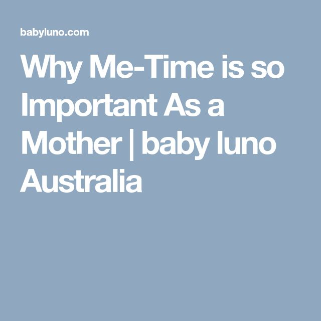Why Me-Time is so Important As a Mother | baby luno Australia