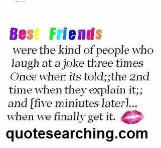 Best friends were the kind of people who laugh at a joke ...