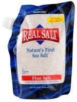 Redmond RealSalt Nature's First Sea Salt™ Fine Salt. They have Kosher salt too. Just salt, nothing else.