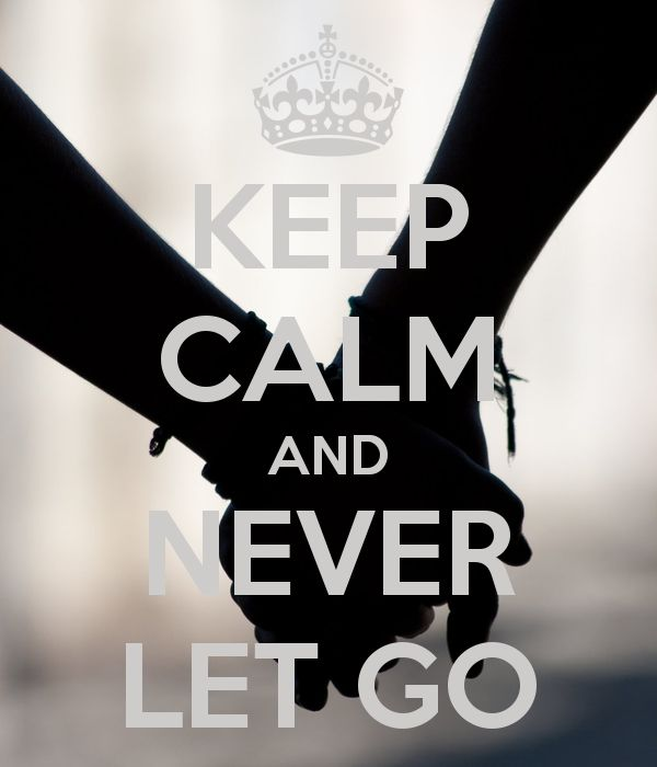 KEEP CALM AND NEVER LET GO