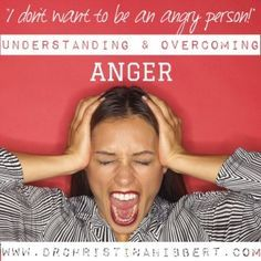 """Understanding & Overcoming Anger: """"I don't want to be an angry person!"""" www.DrChristinaHibbert.com #mentalhealth #anger #psychology"""