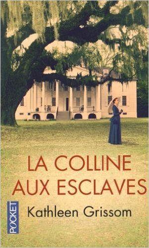Amazon.fr - La Colline aux esclaves - Kathleen GRISSOM, Marie-Axelle (de) LA ROCHEFOUCAULD - Livres