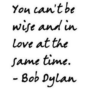 love is blind.Dylan O'Brien, Inspiration, Bobs Dylan Quotes, Wise, Bob Dylan, Wisdom, So True, Things, Bobdylan