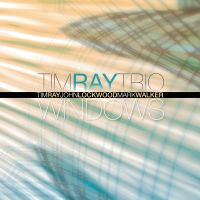 Tim Ray Trio: Windows jazz review by Dan McClenaghan, published on September 12, 2016. Find thousands reviews at All About Jazz!