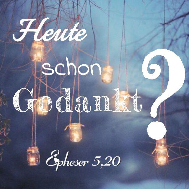 """""""Im Namen unseres Herrn Jesus Christus dankt Gott, dem Vater, zu jeder Zeit, überall und für alles!"""" Epheserbrief 5:20 """