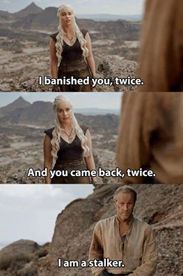 In the modern world, I imagine Jorah would be classified as a stalker, lol. Poor Jorah!