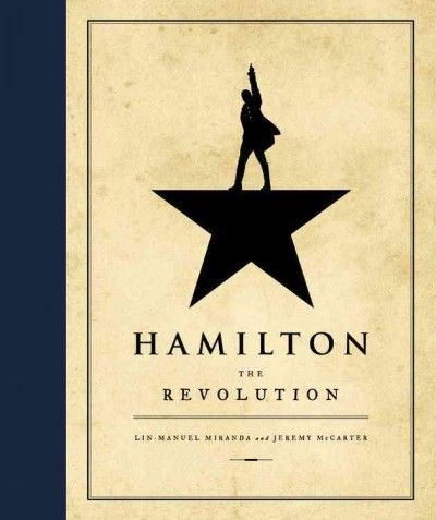 Hamilton: The Revolution by Lin-Manuel Miranda and Jeremy McCarter. Offers a behind-the-scenes view of Hamilton the musical, detailing the many dramatic episodes in Alexander Hamilton's life.
