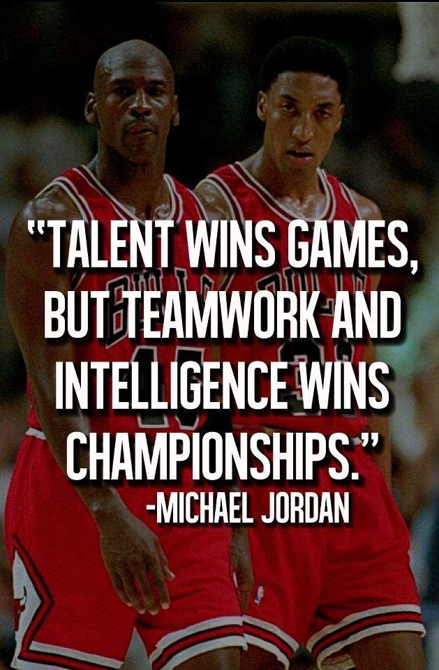 """""""El talento gana juegos, pero el trabajo en equipo y la inteligencia gana campeonatos"""" Michael Jordan"""