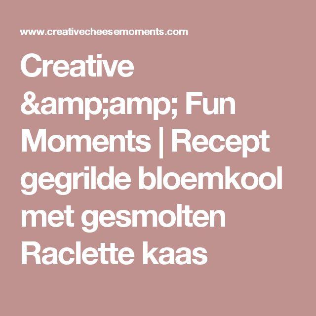 Creative & Fun Moments | Recept gegrilde bloemkool met gesmolten Raclette kaas